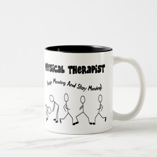 Best ideas about Physical Therapy Gift Ideas . Save or Pin Physical Therapist T Shirts and Gifts Coffee Mugs Now.