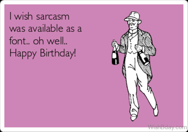 Best ideas about Sarcastic Birthday Wishes . Save or Pin 13 Sarcastic Birthday Wishes Now.