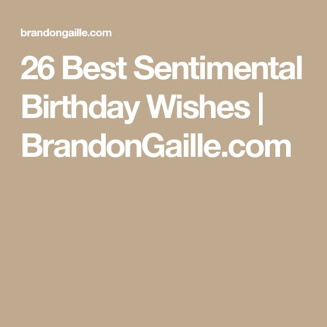 Best ideas about Sentimental Birthday Wishes . Save or Pin 26 Best Sentimental Birthday Wishes Quotes Now.
