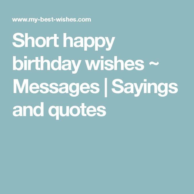 Best ideas about Short Happy Birthday Wishes . Save or Pin Best 25 Short happy birthday wishes ideas on Pinterest Now.