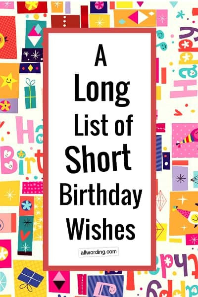 Best ideas about Short Happy Birthday Wishes . Save or Pin A Long List of Short Birthday Wishes AllWording Now.