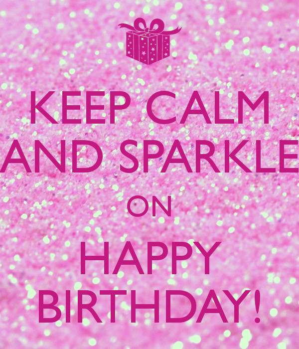 Best ideas about Sparkly Birthday Wishes . Save or Pin KEEP CALM AND SPARKLE ON HAPPY BIRTHDAY Now.