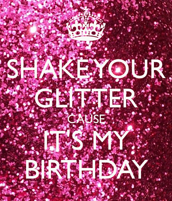 Best ideas about Sparkly Birthday Wishes . Save or Pin SHAKE YOUR GLITTER CAUSE IT S MY BIRTHDAY Poster Now.