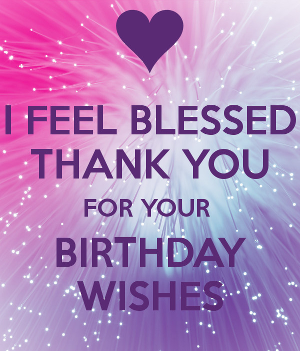 Best ideas about Thank U For Birthday Wishes . Save or Pin I FEEL BLESSED THANK YOU FOR YOUR BIRTHDAY WISHES Poster Now.
