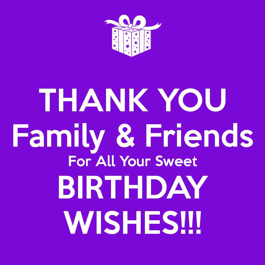 Best ideas about Thank U For Birthday Wishes . Save or Pin THANK YOU Family & Friends For All Your Sweet BIRTHDAY Now.