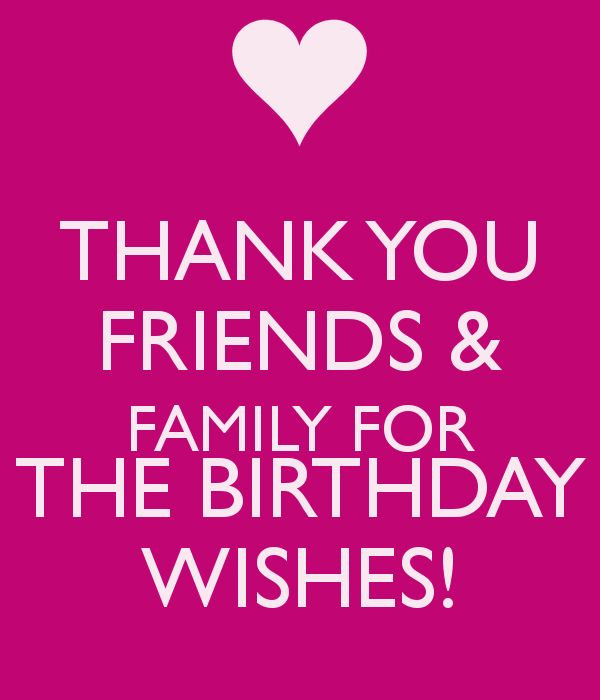 Best ideas about Thank U For Birthday Wishes . Save or Pin THANK YOU FRIENDS & FAMILY FOR THE BIRTHDAY WISHES KEEP Now.