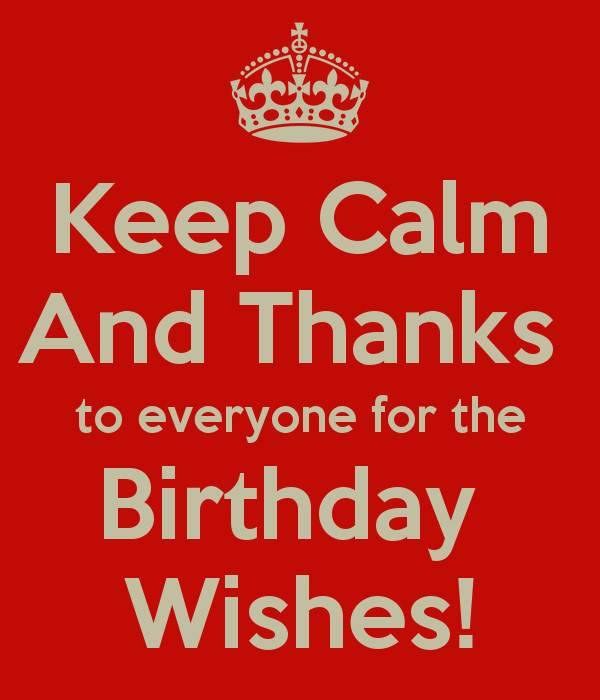 Best ideas about Thanks Everyone For The Birthday Wishes . Save or Pin Keep Calm And Thanks to everyone for the Birthday Wishes Now.