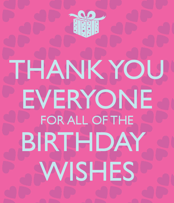 Best ideas about Thanks Everyone For The Birthday Wishes . Save or Pin THANK YOU EVERYONE FOR ALL OF THE BIRTHDAY WISHES Poster Now.