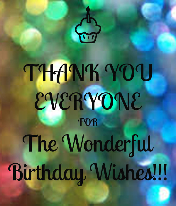 Best ideas about Thanks Everyone For The Birthday Wishes . Save or Pin THANK YOU EVERYONE FOR The Wonderful Birthday Wishes Now.