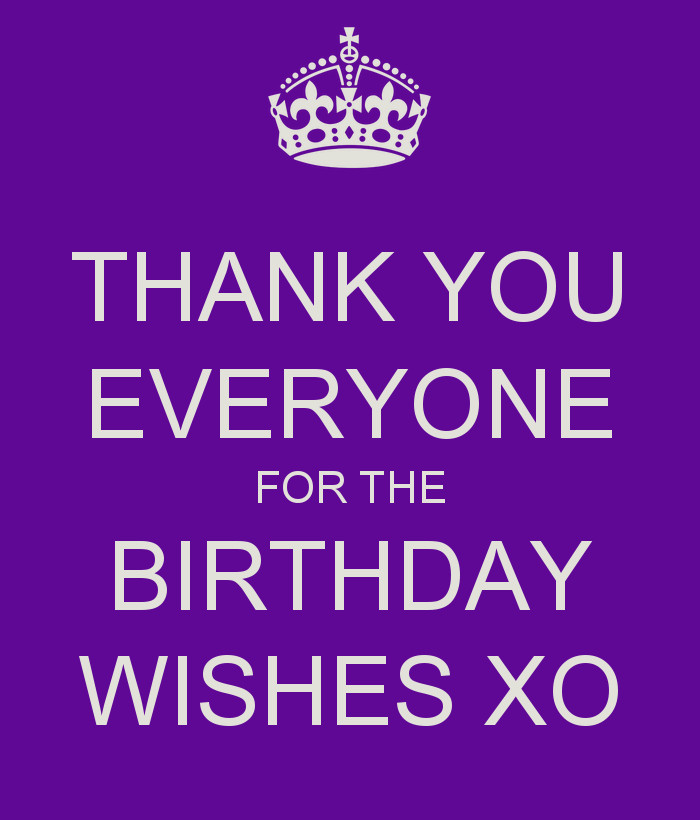 Best ideas about Thanks Everyone For The Birthday Wishes . Save or Pin THANK YOU EVERYONE FOR THE BIRTHDAY WISHES XO Poster Now.