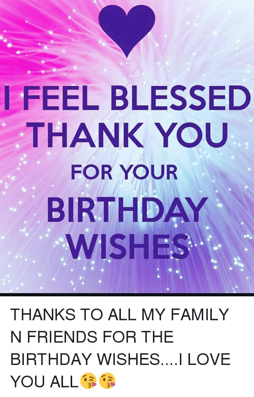 Best ideas about Thanks For Birthday Wishes Images . Save or Pin I FEEL BLESSED THANK YOU FOR YOUR BIRTHDAY WISHES THANKS Now.