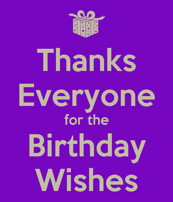 Best ideas about Thanks For Birthday Wishes . Save or Pin Thanks Everyone for the Birthday Wishes Poster Now.