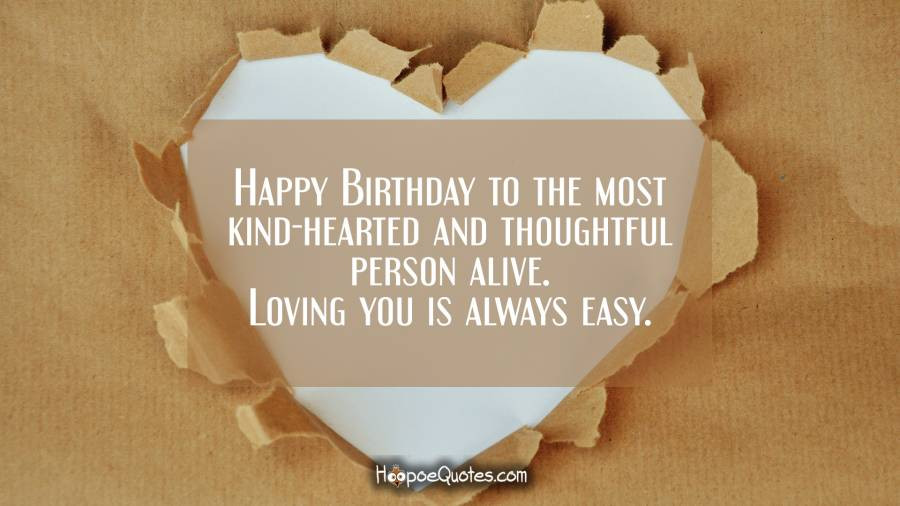 Best ideas about Thoughtful Birthday Wishes . Save or Pin Happy Birthday to the most kind hearted and thoughtful Now.