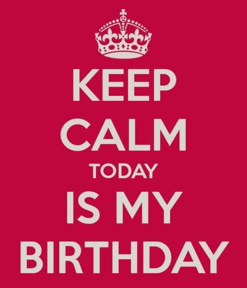 Best ideas about Today Is My Birthday Quotes . Save or Pin Keep Calm Today Is My Birthday s and Now.