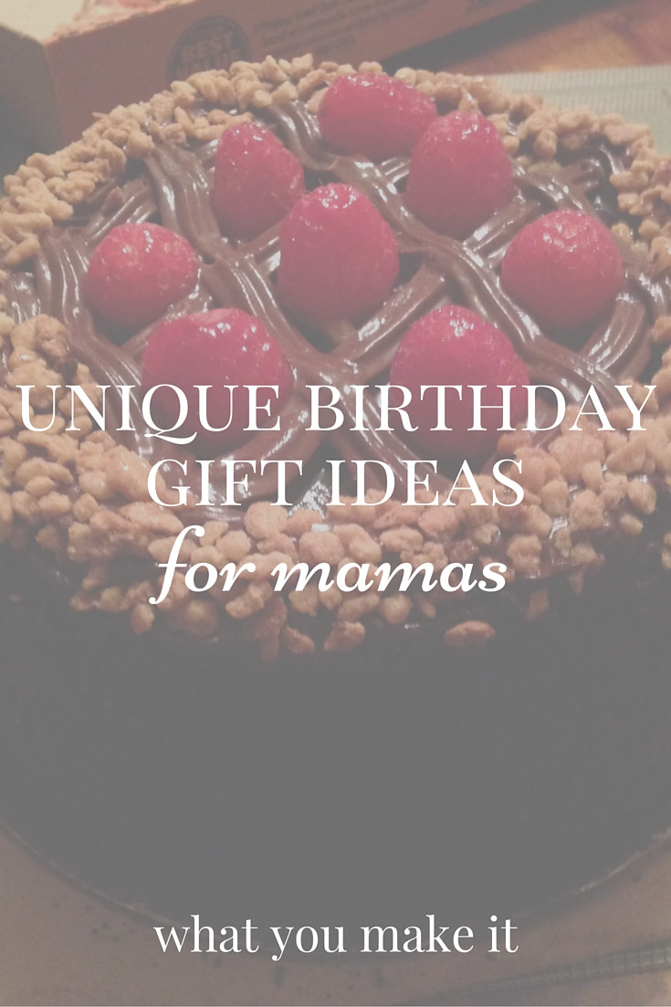 Best ideas about Unique Birthday Gift Ideas . Save or Pin unique birthday t ideas for mamas What You Make It Now.