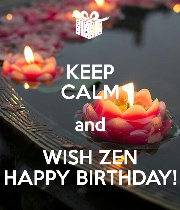 Best ideas about Zen Birthday Wishes . Save or Pin KEEP CALM and WISH ZEN HAPPY BIRTHDAY Poster Now.